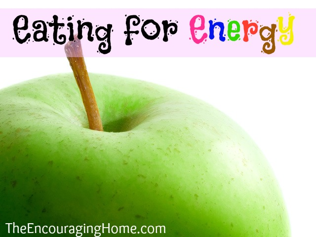Eating for Energy - TheEncouragingHome.com